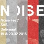 February 19 2016 – Noise Fest, SAS Delemont